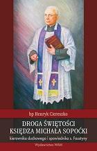 Droga świętości księdza Michała Sopoćki kierownika duchowego i spowiednika s. Faustyny