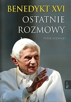 Peter Seewald. Benedykt XVI. Ostatnie rozmowy