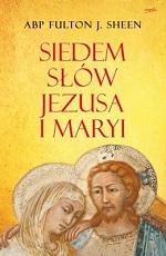 Siedem słów Jezusa i Maryi - Abp Fulton Sheen