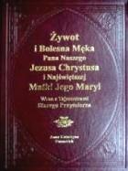 Żywot i Bolesna Męka Pana Naszego Jezusa Chrystusa i Najświętszej Matki Jego Maryi wraz z Tajemnicami Starego Przymierza