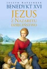 Benedykt XVI. Jezus z Nazaretu. Dzieciństwo