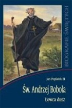 Święty Andrzej Bobola. Łowca dusz