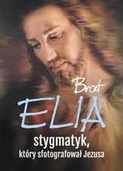 Brat Elia - stygmatyk, który sfotografował Jezusa